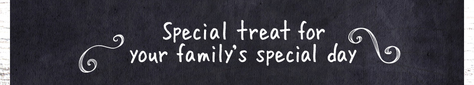 Special treat for your family's special day